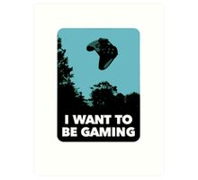 I Want To Be Gaming Art Print