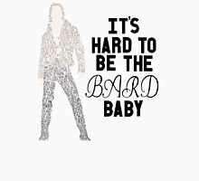 It's Hard to be the Bard, Baby Unisex T-Shirt