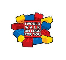 I would walk on lego for you by BEGROTESQUE
