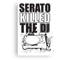Serato Killed the DJ Canvas Print