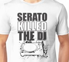 Serato Killed the DJ Unisex T-Shirt