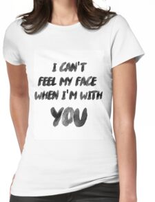 I Can't Feel My Face When I'm With You The Weeknd Womens Fitted T-Shirt