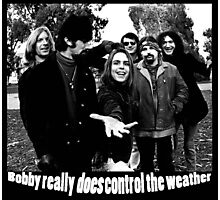 Bobby really DOES control the weather Photographic Print