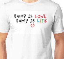 Damp is love Damp is life Unisex T-Shirt