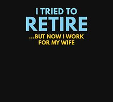 I Tried To Retire Unisex T-Shirt