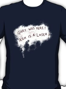 Gary was here. Ash is a Loser T-Shirt