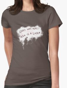Gary was here. Ash is a Loser Womens Fitted T-Shirt