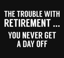 The Trouble With Retirement by AmazingVision