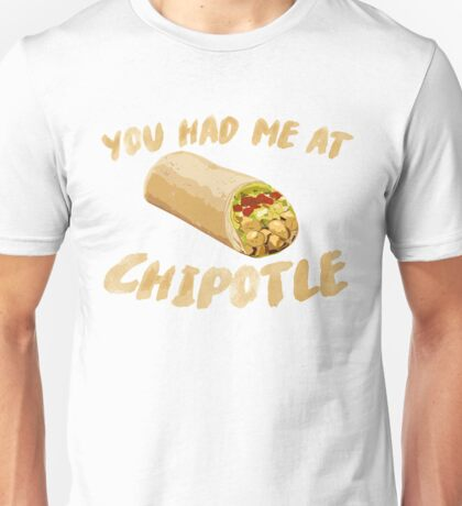 You Had Me At Chipotle Unisex T-Shirt