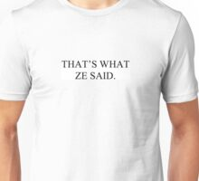 That's What Ze Said Unisex T-Shirt