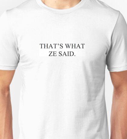 That's What Ze Said Unisex T-Shirt