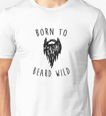 Born to BEARD wild! Unisex T-Shirt