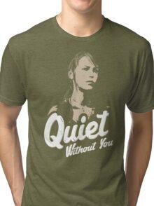 Quiet without you Tri-blend T-Shirt