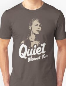Quiet without you T-Shirt