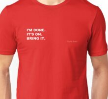 I'M DONE. IT'S ON. BRING IT  Unisex T-Shirt