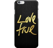 """""""Love True"""" Typography in Faux Painted Gold iPhone Case/Skin"""