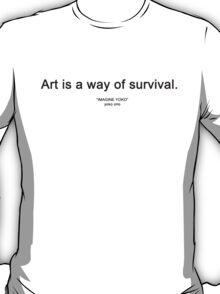 art is a way of survival ~ yoko ono T-Shirt