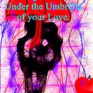 Under the Umbrella Of Your Love by Charldia