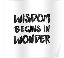 Wisdom begins in Wonder - Socrates Quote Poster