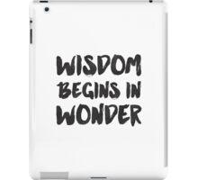 Wisdom begins in Wonder - Socrates Quote iPad Case/Skin