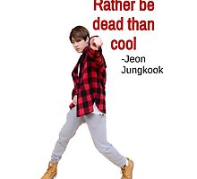 Jungkook - Rather Dead than Cool by morganm3rry