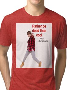 Jungkook - Rather Dead than Cool Tri-blend T-Shirt