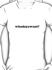 whadoyawant? T-Shirt