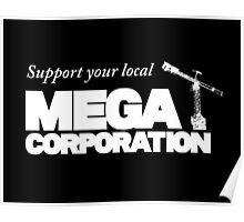 Support Your Local Mega Corporation (dark backgrounds) Poster
