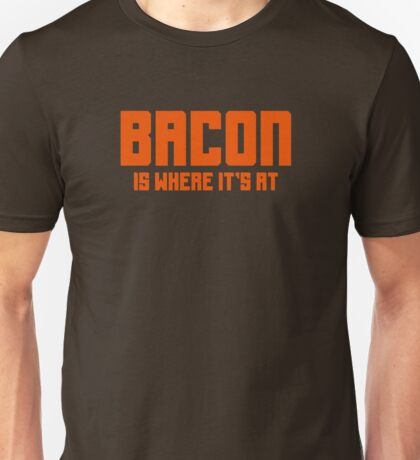 BACON IS WHERE IT'S AT Unisex T-Shirt