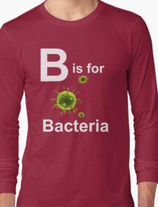 B is for Bacteria (dark shirts) Long Sleeve T-Shirt
