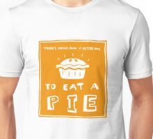 Time to eat a pie Unisex T-Shirt