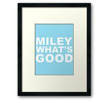 Miley What's Good - White Framed Print