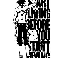 One Piece Start Living Before You Start Dying Portgas D. Ace Anime Cosplay Japan T Shirt by zombiehorde