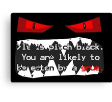 It is pitch black. You are likely to be eaten by a grue. Canvas Print