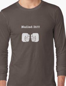 NAILED IT! Long Sleeve T-Shirt
