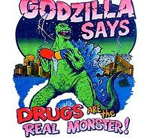 Godzilla says Drugs are the REAL Monster by odie