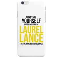 Always Be Laurel Lance iPhone Case/Skin