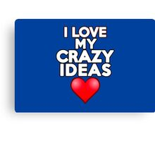 I love my crazy ideas Canvas Print