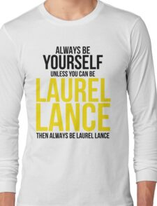 Always Be Laurel Lance Long Sleeve T-Shirt
