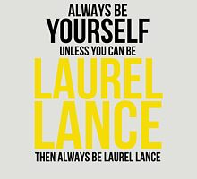 Always Be Laurel Lance Unisex T-Shirt