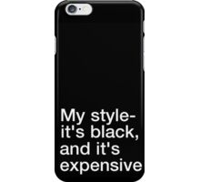 My style- it's black, and it's expensive iPhone Case/Skin
