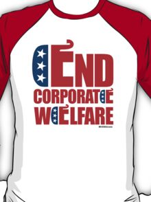 End Corporate Welfare T-Shirt