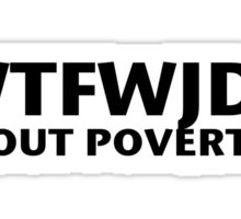 WFTWJD Poverty Sticker