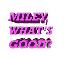 Miley, What's Good? by mbermudez24