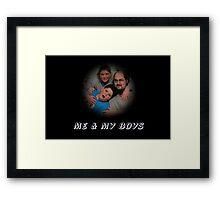 Me & My Boys Framed Print