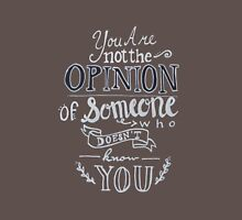 You Are Not the Opinion of Someone Who Doesn't Know You Unisex T-Shirt