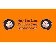 Hey I'm Dan. I'm also Dan. Daaaaaaaaan Photographic Print