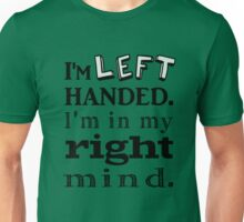 I'm Left Handed.   I'm in my Right Mind (green) Unisex T-Shirt
