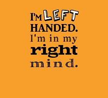I'm Left Handed.   I'm in my Right Mind (yellow) Unisex T-Shirt