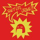 Shut Up Crime! by Mungo